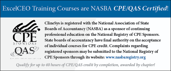 ClineSys is registered with the National Association of State Boards of Accountancy (NASBA) as a sponsor of continuing professional education on the National Registry of CPE Sponsors. State boards of accountancy have final authority on the acceptance of individual courses for CPE credit. Complaints regarding registered sponsors may be submitted to the National Registry of CPE Sponsors through its website: www.nasbaregistry.org